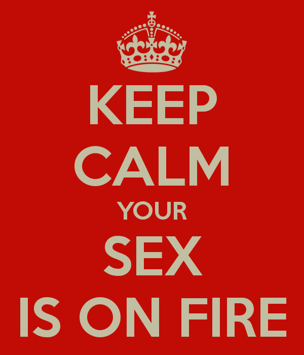 your sex is on fire